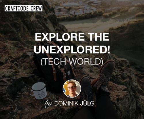 explore the unexplored tech world